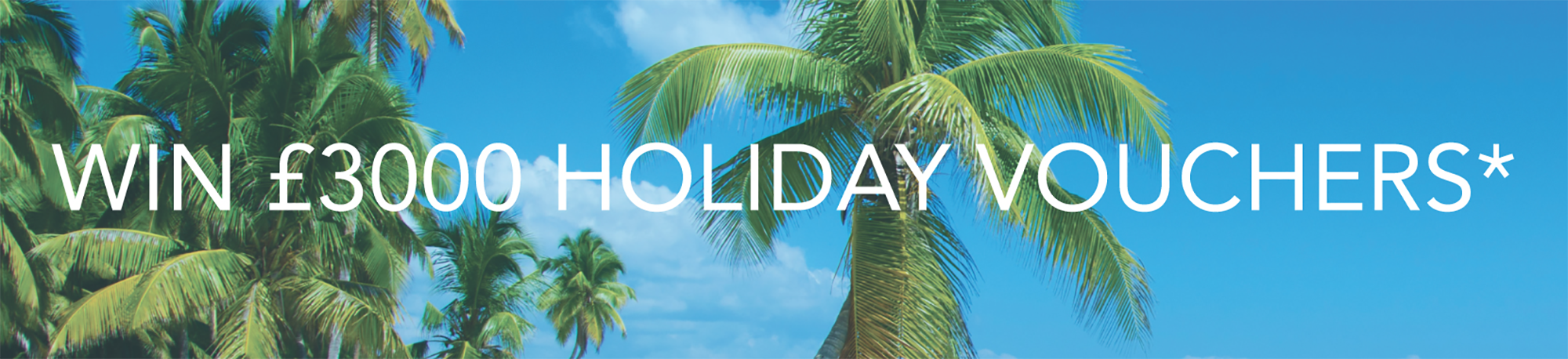 Win £3000 holiday vouchers!*